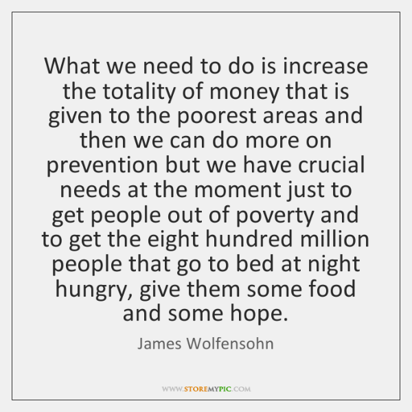What we need to do is increase the totality of money that ...