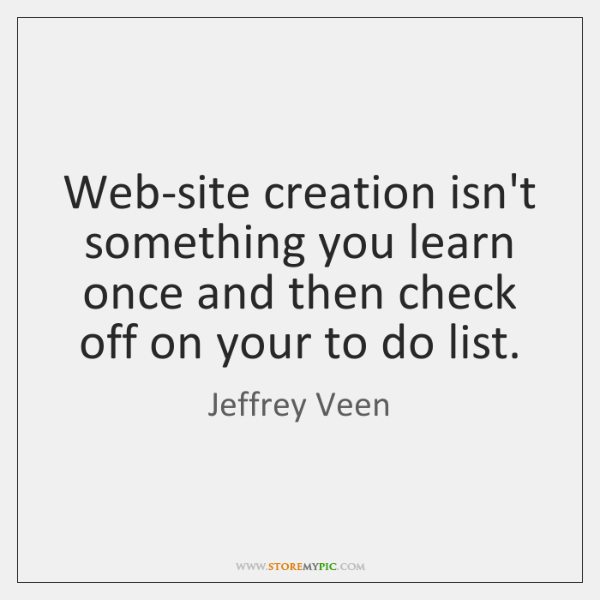 Web-site creation isn't something you learn once and then check off on ...