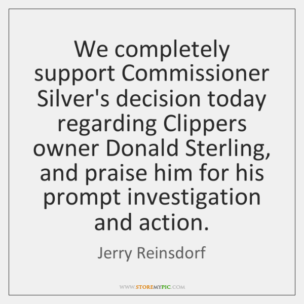 We completely support Commissioner Silver's decision today regarding Clippers owner Donald Sterling,