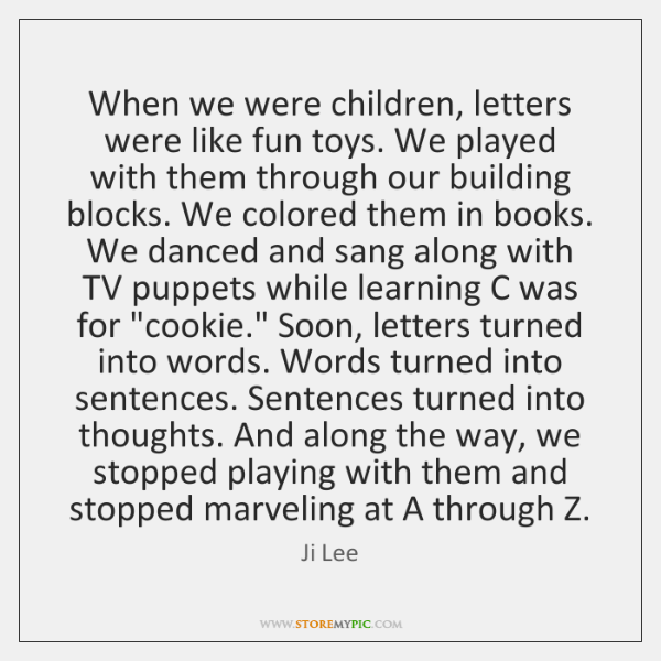 When we were children, letters were like fun toys. We played with ...