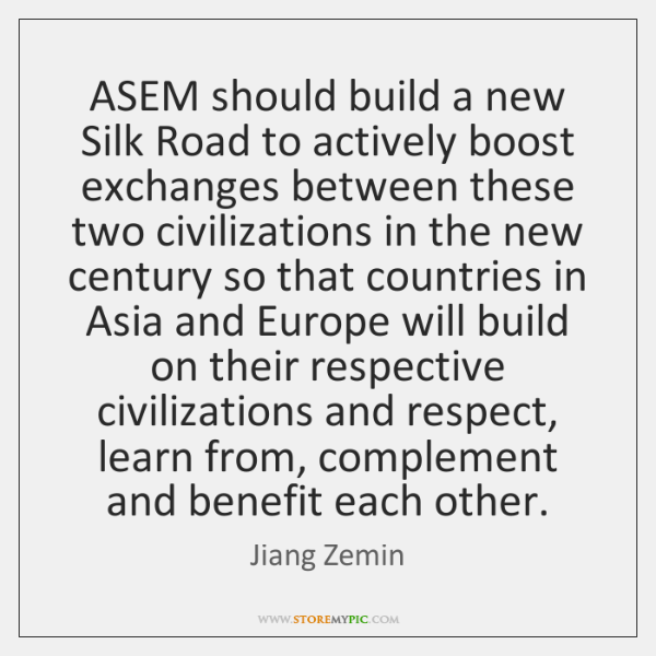 ASEM should build a new Silk Road to actively boost exchanges between ...