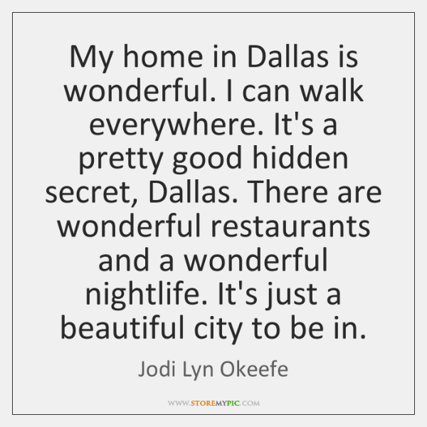 My home in Dallas is wonderful. I can walk everywhere. It's a ...