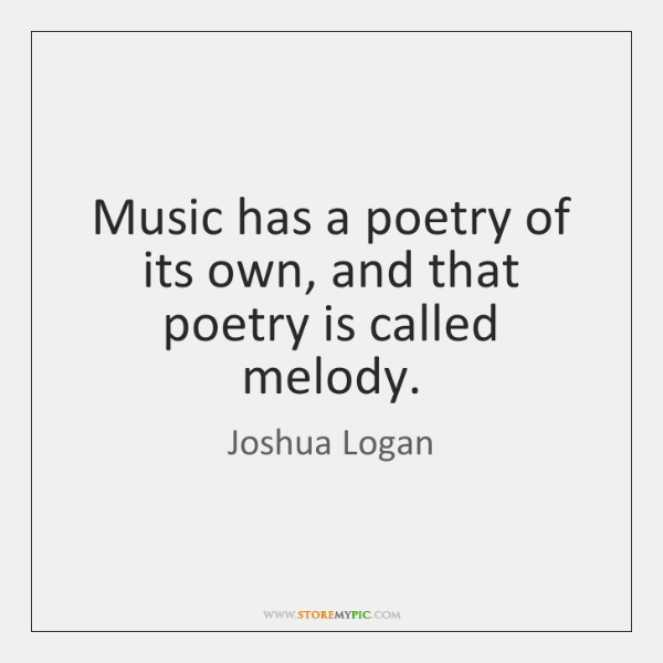 Music has a poetry of its own, and that poetry is called ...