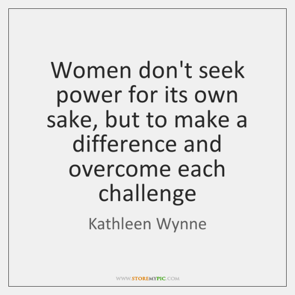 Women don't seek power for its own sake, but to make a ...