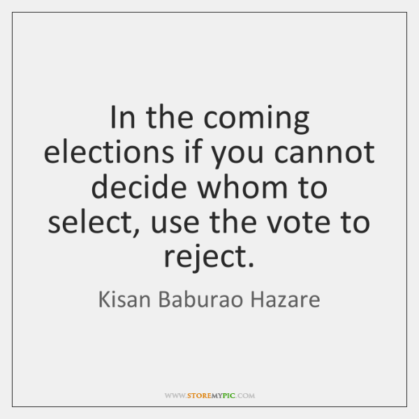In the coming elections if you cannot decide whom to select, use ...