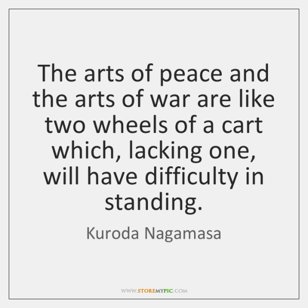 The arts of peace and the arts of war are like two ...