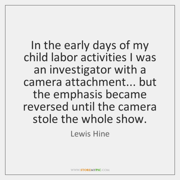In the early days of my child labor activities I was an ...