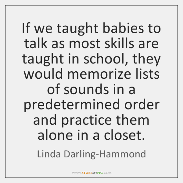 If we taught babies to talk as most skills are taught in ...