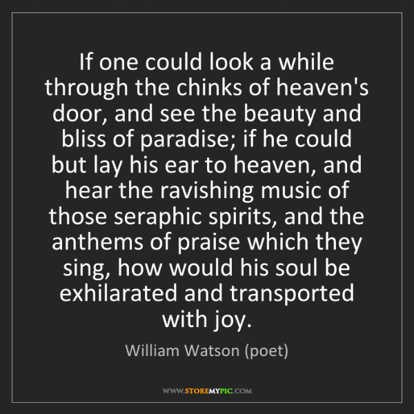 William Watson (poet): If one could look a while through the chinks of heaven's...