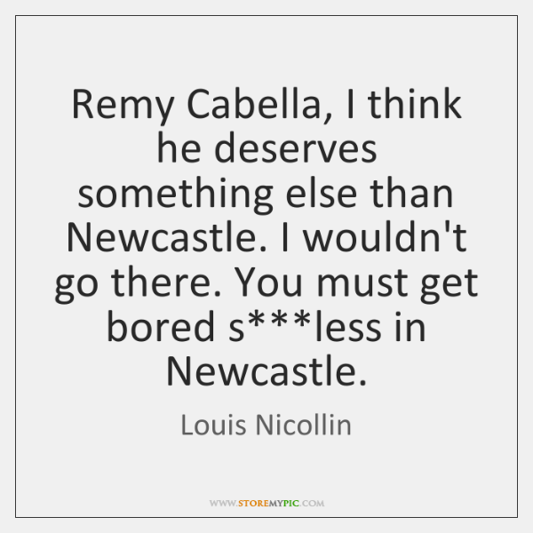Remy Cabella, I think he deserves something else than Newcastle. I wouldn't ...