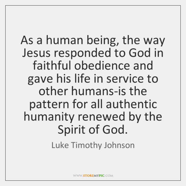 As a human being, the way Jesus responded to God in faithful ...