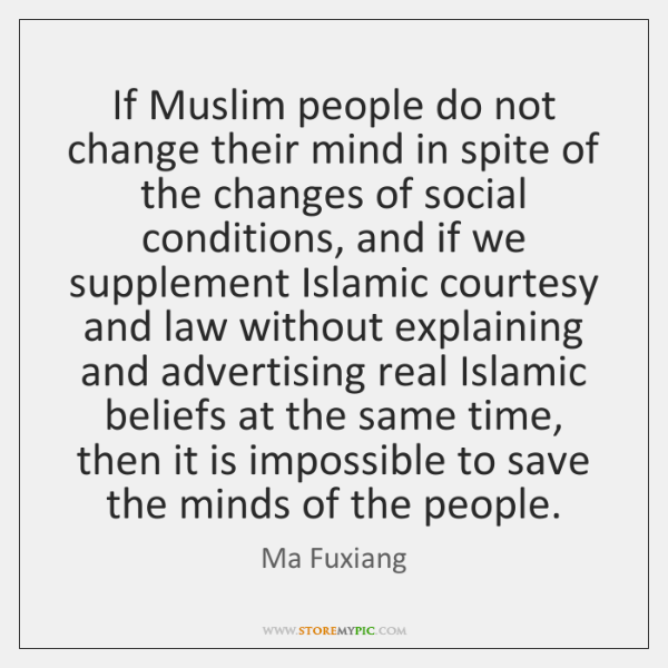 If Muslim people do not change their mind in spite of the ...