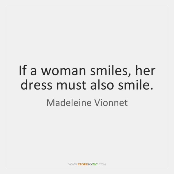 If a woman smiles, her dress must also smile.