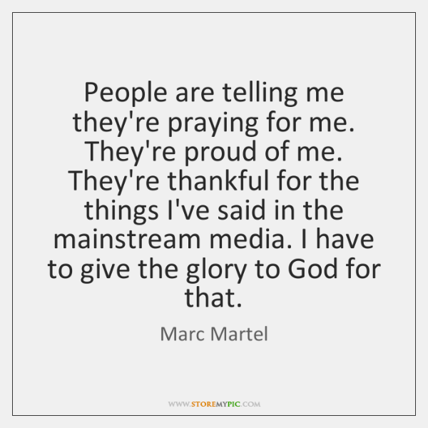 People are telling me they're praying for me. They're proud of me. ...