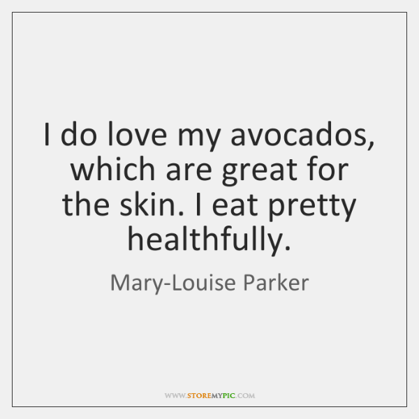 I do love my avocados, which are great for the skin. I ...