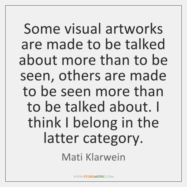 Some visual artworks are made to be talked about more than to ...