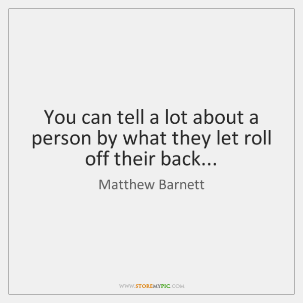 You can tell a lot about a person by what they let ...