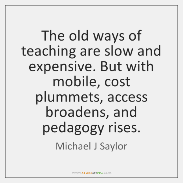 The old ways of teaching are slow and expensive. But with mobile, ...
