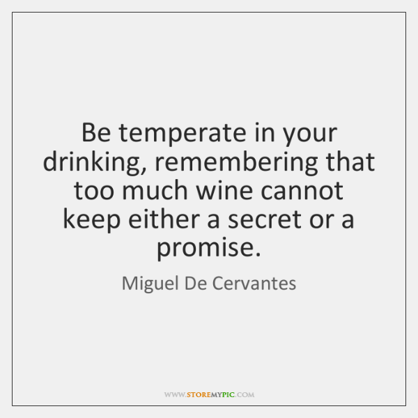 Be Temperate In Your Drinking Remembering That Too Much Wine Cannot