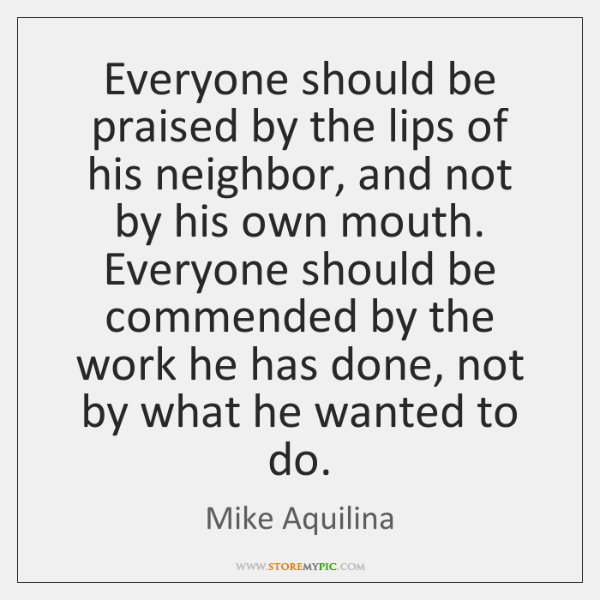 Everyone should be praised by the lips of his neighbor, and not ...