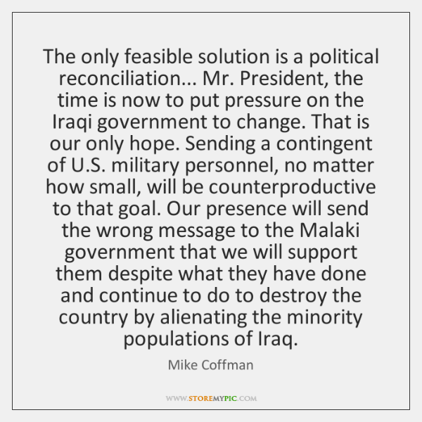 The only feasible solution is a political reconciliation... Mr. President, the time ...