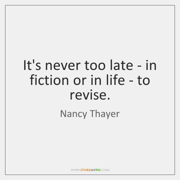 It's never too late - in fiction or in life - to ...