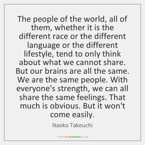 The people of the world, all of them, whether it is the ...