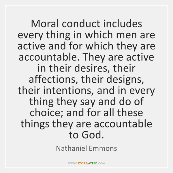 Moral conduct includes every thing in which men are active and for ...