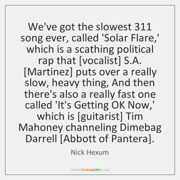 We've got the slowest 311 song ever, called 'Solar Flare,' which is ...