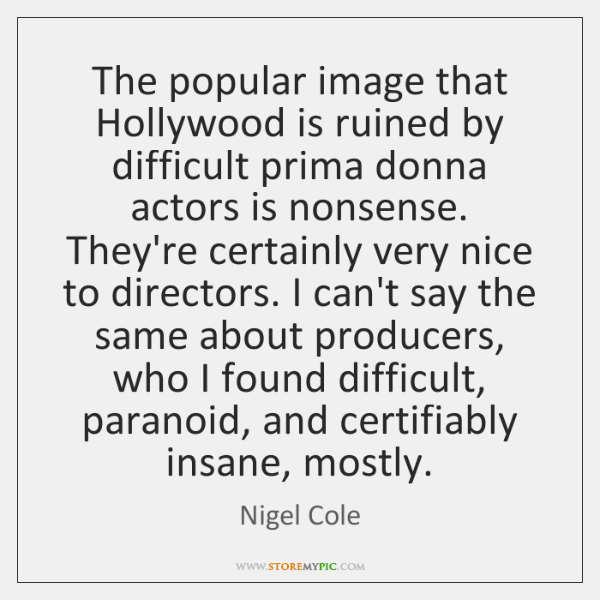 The popular image that Hollywood is ruined by difficult prima donna actors ...