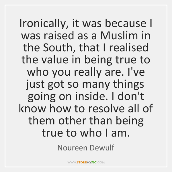 Ironically, it was because I was raised as a Muslim in the ...