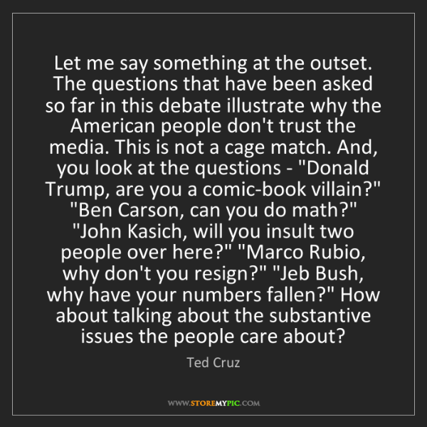 Ted Cruz: Let me say something at the outset. The questions that...