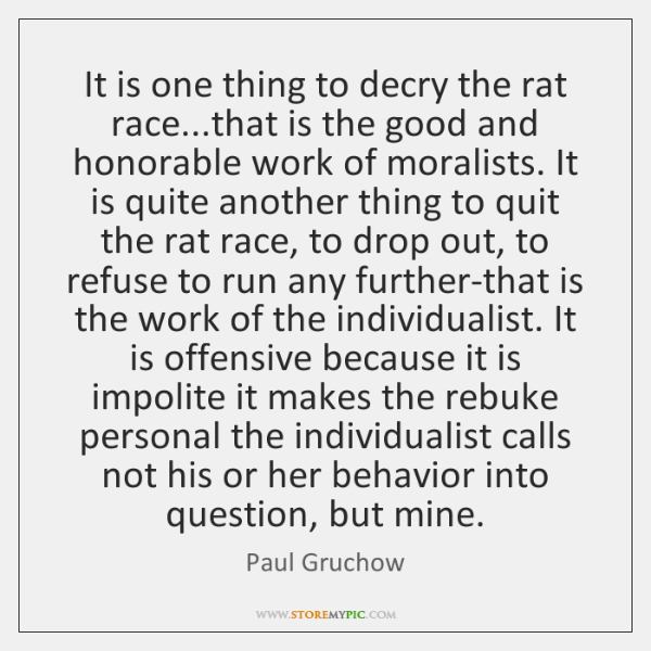 It is one thing to decry the rat race...that is the ...