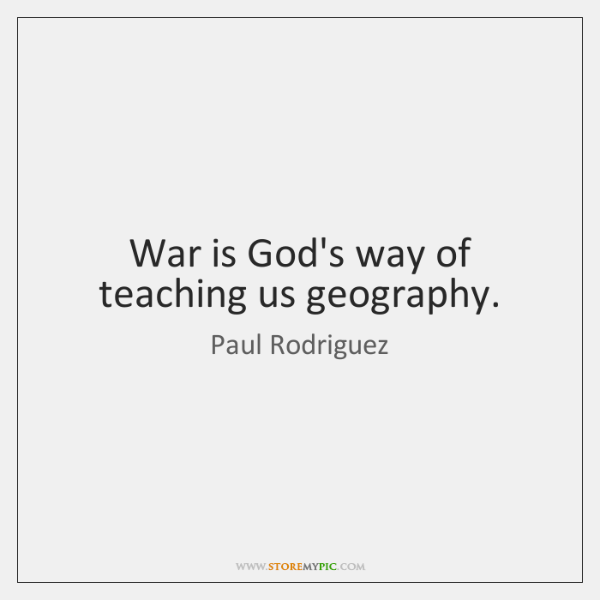 War is God's way of teaching us geography.