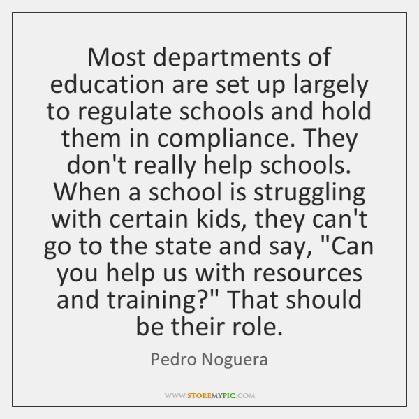 Most departments of education are set up largely to regulate schools and ...