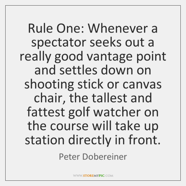 Rule One: Whenever a spectator seeks out a really good vantage point ...