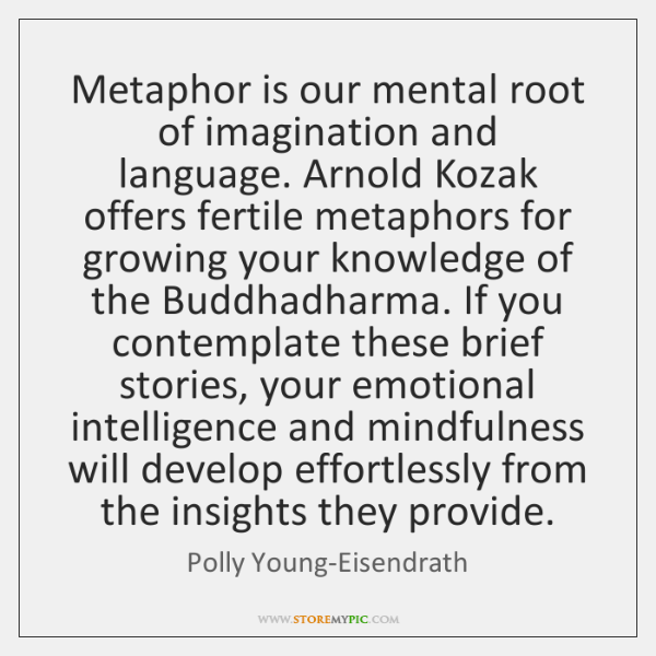 Metaphor is our mental root of imagination and language. Arnold Kozak offers ...