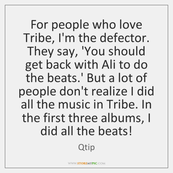 For people who love Tribe, I'm the defector. They say, 'You should ...