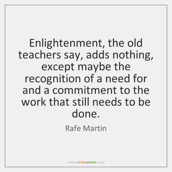 Enlightenment, the old teachers say, adds nothing, except maybe the recognition of ...