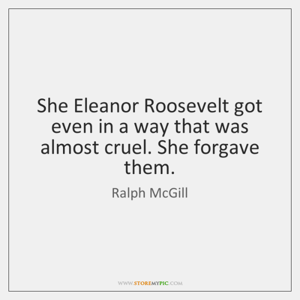 She Eleanor Roosevelt got even in a way that was almost cruel. ...