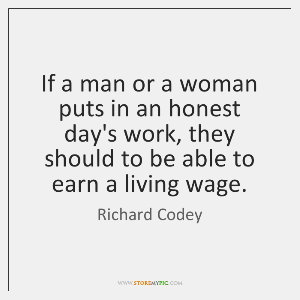 If a man or a woman puts in an honest day's work, ...