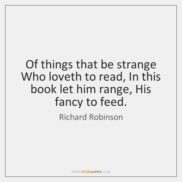Of things that be strange Who loveth to read, In this book ...