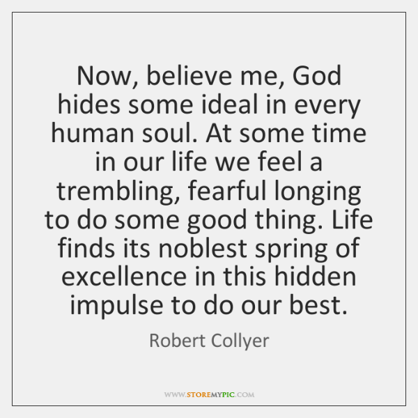 Now, believe me, God hides some ideal in every human soul. At ...