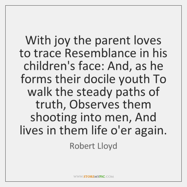 With joy the parent loves to trace Resemblance in his children's face: ...