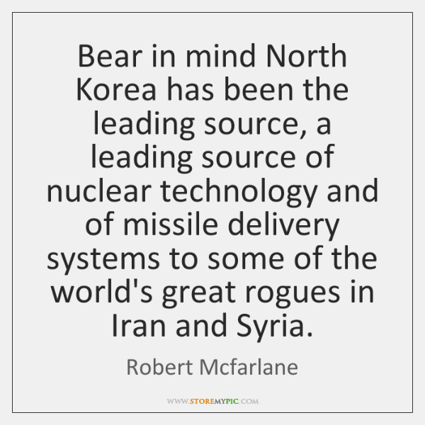 Bear in mind North Korea has been the leading source, a leading ...