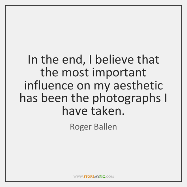 In the end, I believe that the most important influence on my ...