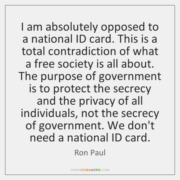 I am absolutely opposed to a national ID card. This is a ...