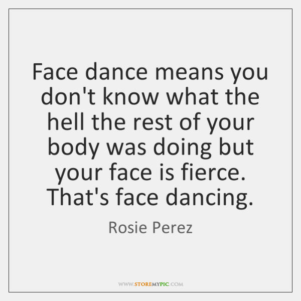 Face dance means you don't know what the hell the rest of ...