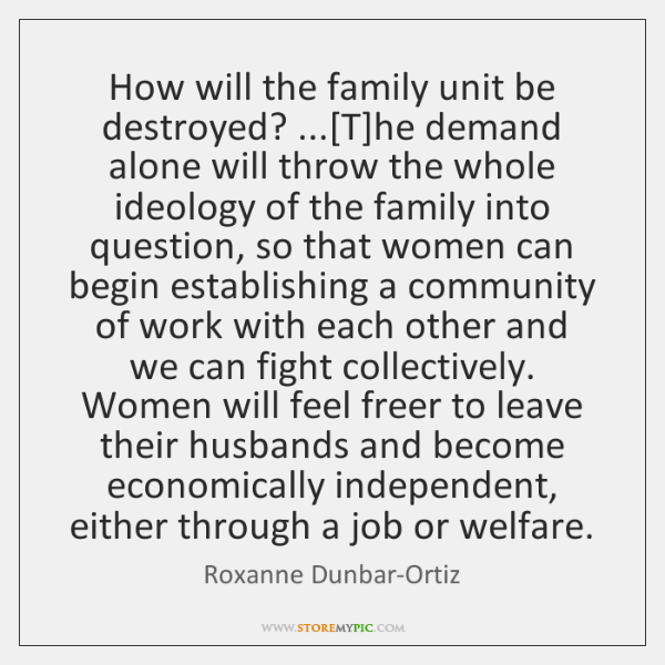 How will the family unit be destroyed? ...[T]he demand alone will ...