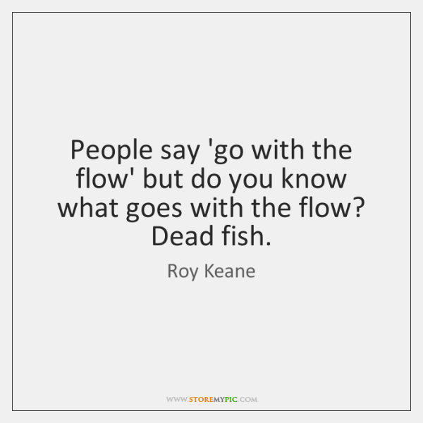 People say 'go with the flow' but do you know what goes ...